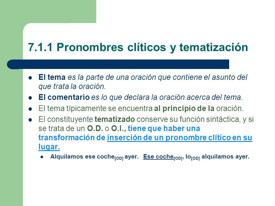 7.1.1 Pronombres clíticos y tematización El tema es la parte de una oración que contiene el asunto del que trata la oración. El comentario es lo que d
