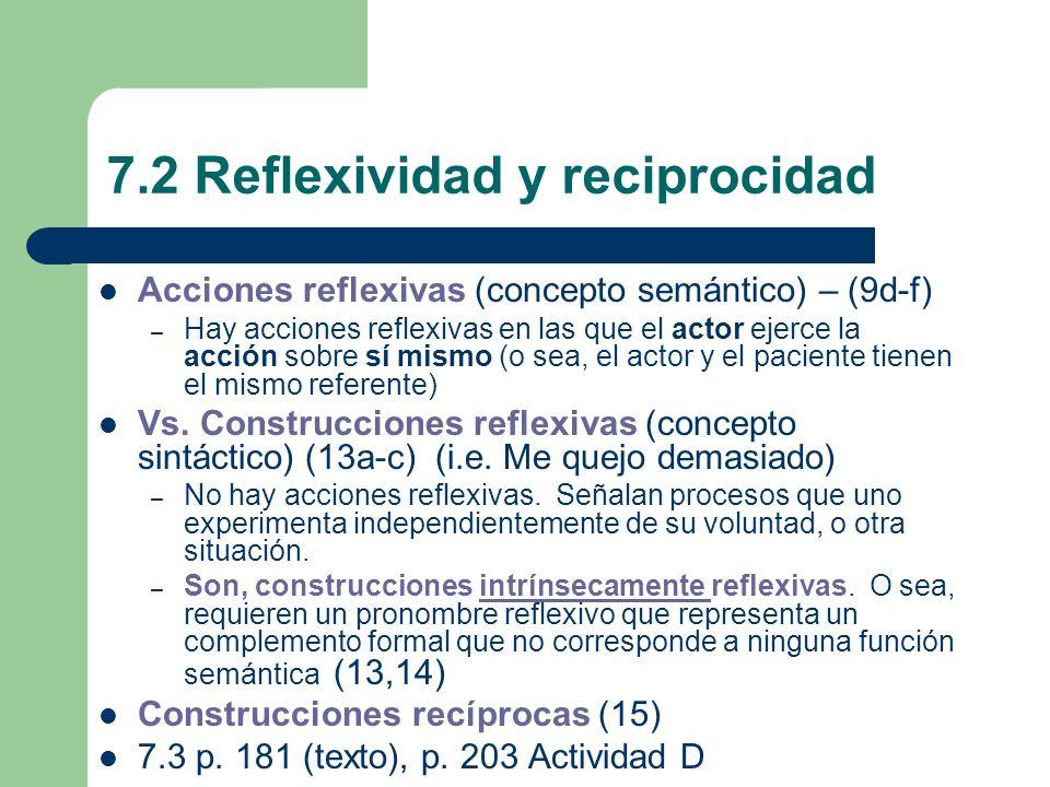 7.2 Reflexividad y reciprocidad Acciones reflexivas (concepto semántico) – (9d-f) – Hay acciones reflexivas en las que el actor ejerce la acción sobre