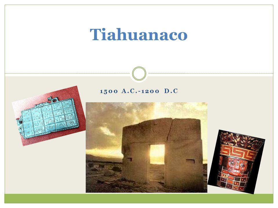 1500 A.C.-1200 D.C Tiahuanaco