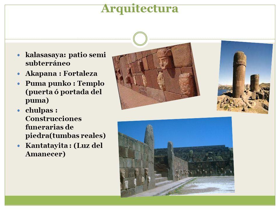 Arquitectura kalasasaya: patio semi subterráneo Akapana : Fortaleza Puma punko : Templo (puerta ó portada del puma) chulpas : Construcciones funeraria
