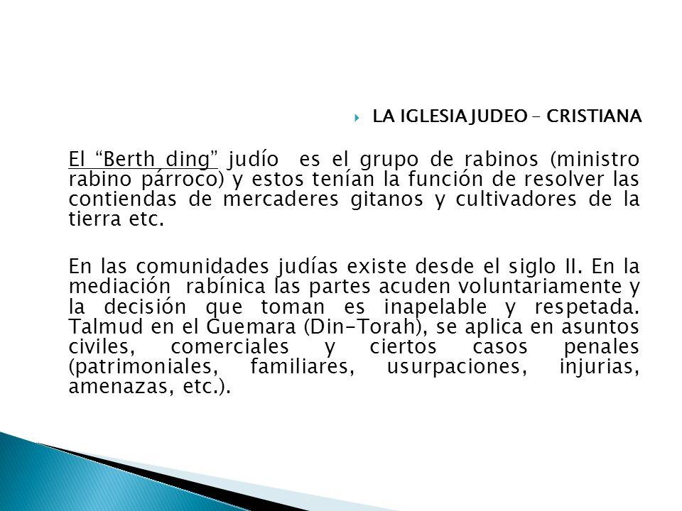LA IGLESIA JUDEO – CRISTIANA El Berth ding judío es el grupo de rabinos (ministro rabino párroco) y estos tenían la función de resolver las contiendas