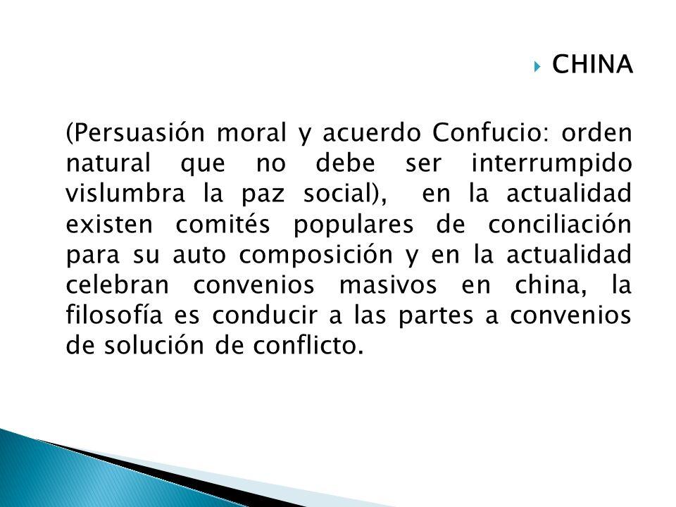 CHINA (Persuasión moral y acuerdo Confucio: orden natural que no debe ser interrumpido vislumbra la paz social), en la actualidad existen comités popu