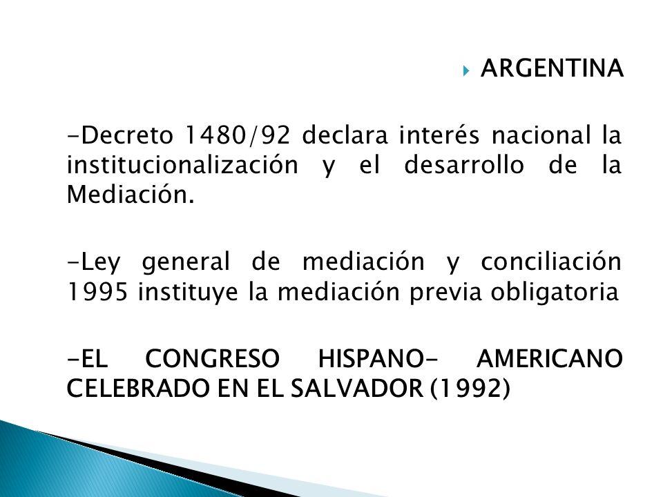 ARGENTINA -Decreto 1480/92 declara interés nacional la institucionalización y el desarrollo de la Mediación. -Ley general de mediación y conciliación