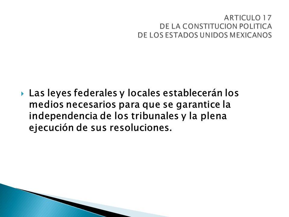 Las leyes federales y locales establecerán los medios necesarios para que se garantice la independencia de los tribunales y la plena ejecución de sus