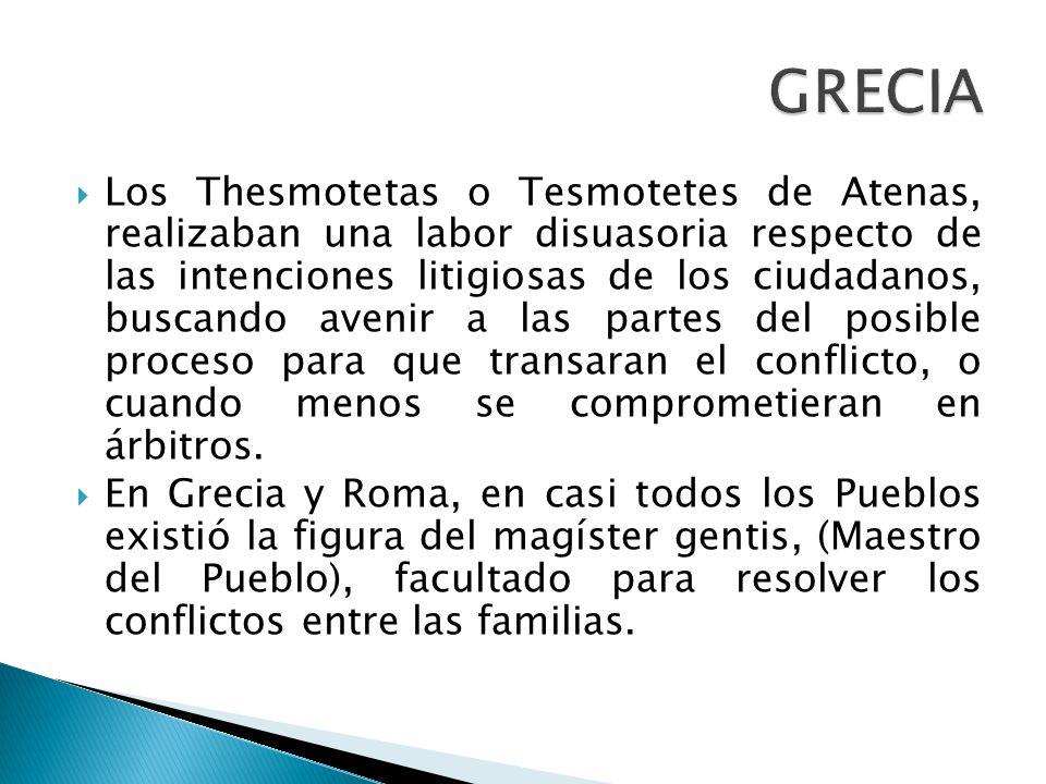 Los Thesmotetas o Tesmotetes de Atenas, realizaban una labor disuasoria respecto de las intenciones litigiosas de los ciudadanos, buscando avenir a la