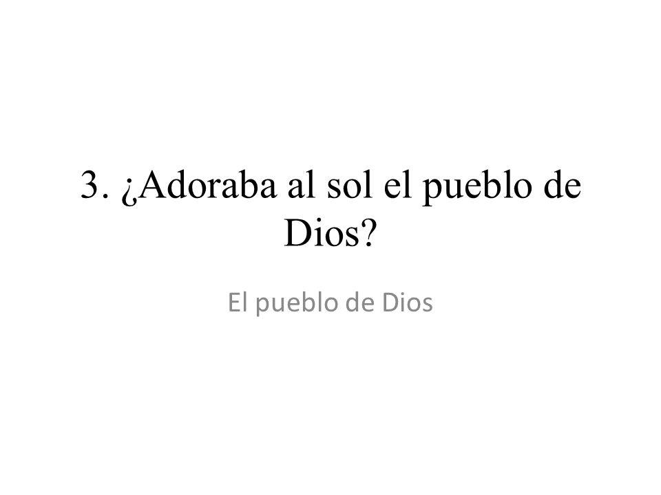 3. ¿Adoraba al sol el pueblo de Dios? El pueblo de Dios
