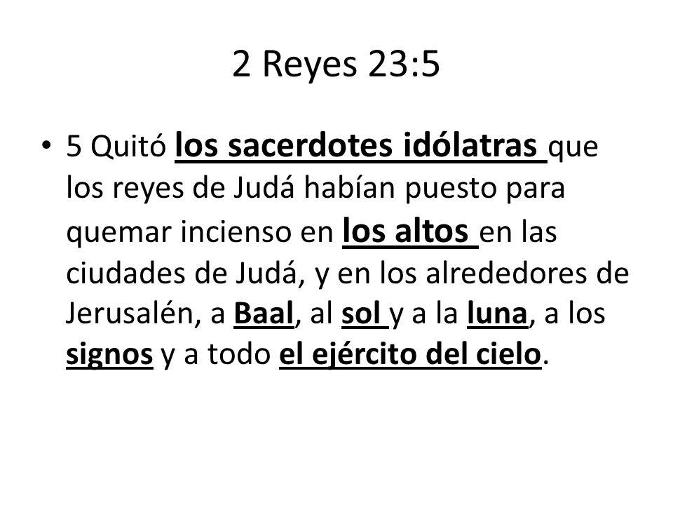 2 Reyes 23:5 5 Quitó los sacerdotes idólatras que los reyes de Judá habían puesto para quemar incienso en los altos en las ciudades de Judá, y en los
