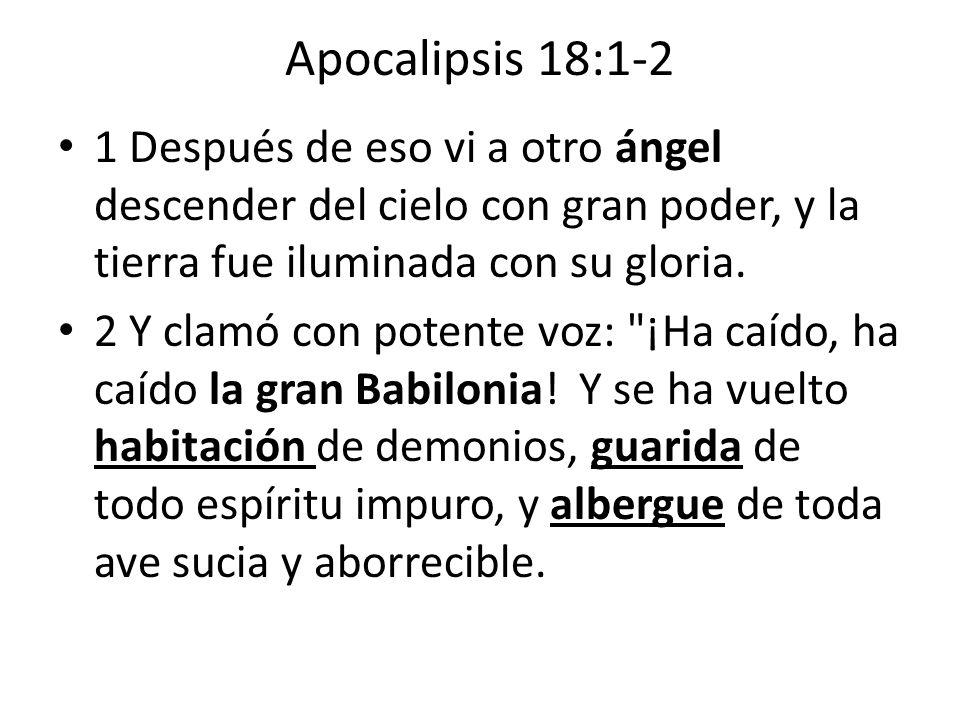 Apocalipsis 18:1-2 1 Después de eso vi a otro ángel descender del cielo con gran poder, y la tierra fue iluminada con su gloria. 2 Y clamó con potente