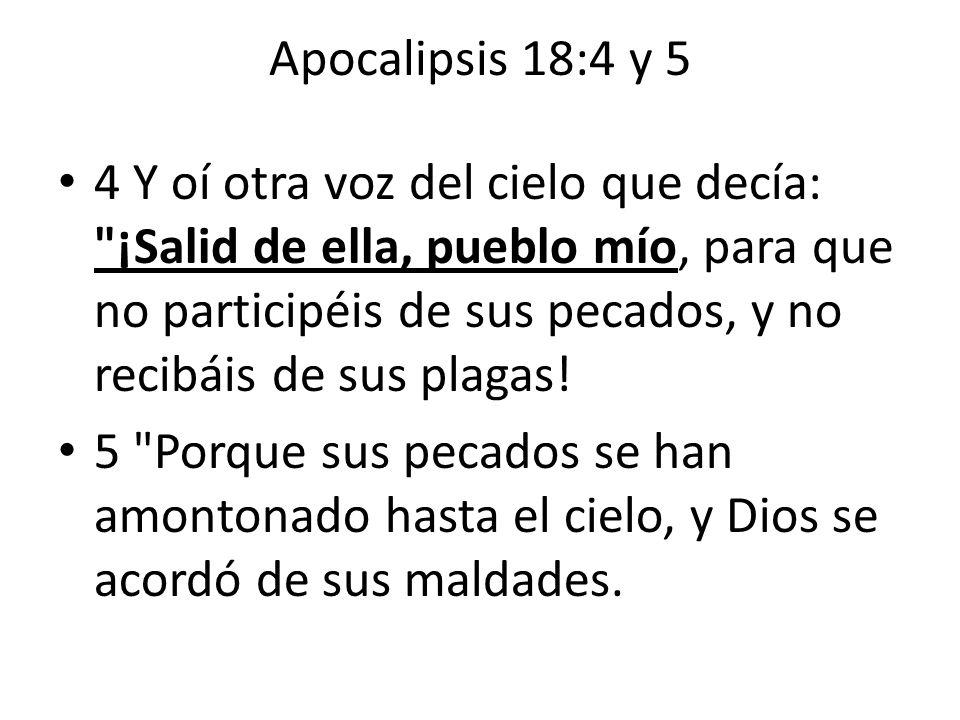 Apocalipsis 18:4 y 5 4 Y oí otra voz del cielo que decía: