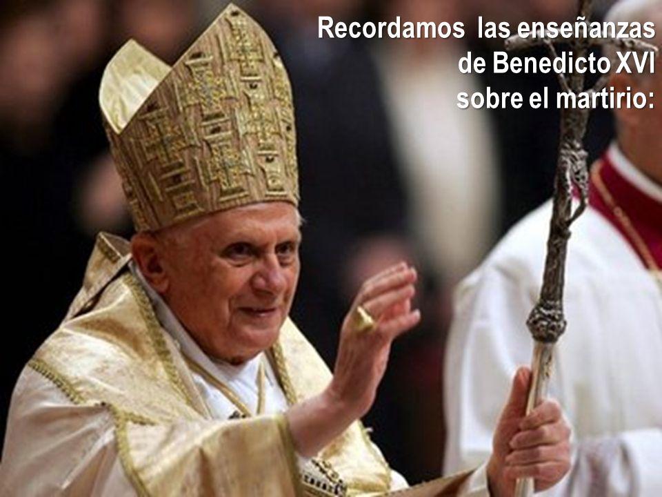 Recordamos las enseñanzas de Benedicto XVI sobre el martirio: