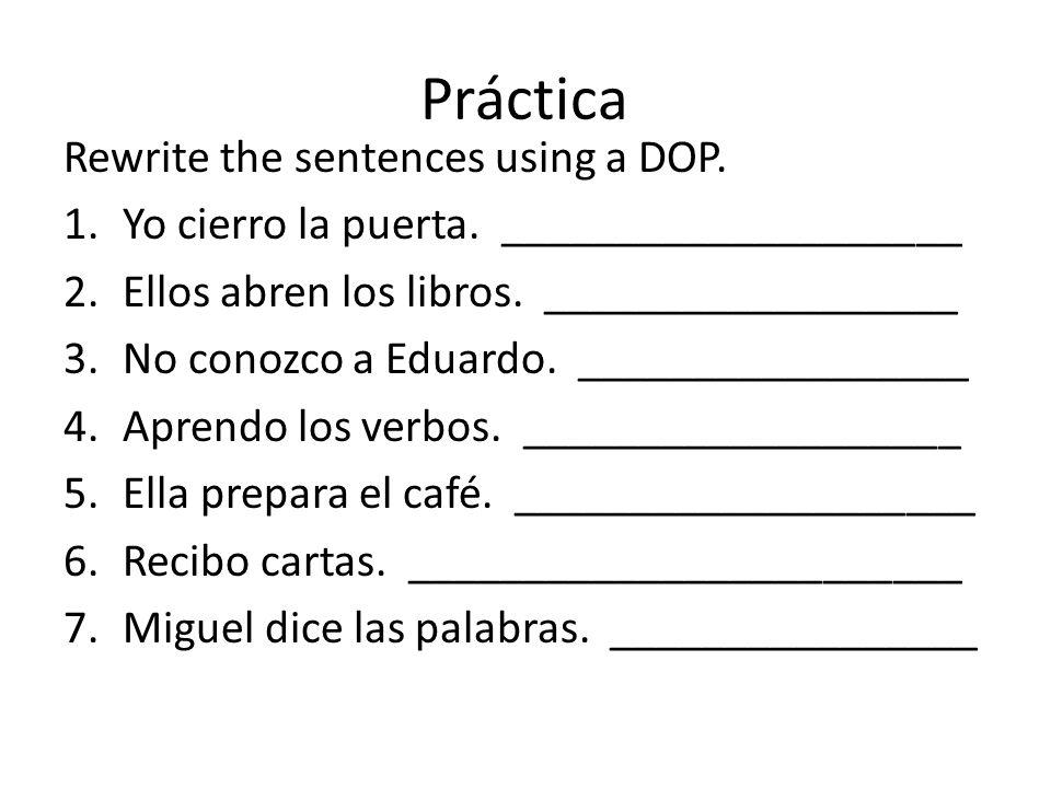 Práctica Rewrite the sentences using a DOP. 1.Yo cierro la puerta.