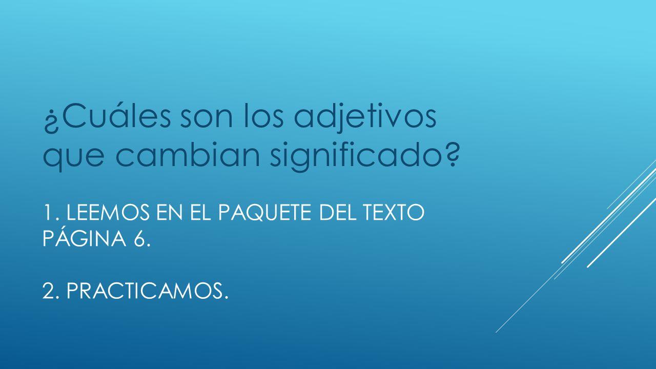 1.LEEMOS EN EL PAQUETE DEL TEXTO PÁGINA 6. 2. PRACTICAMOS.