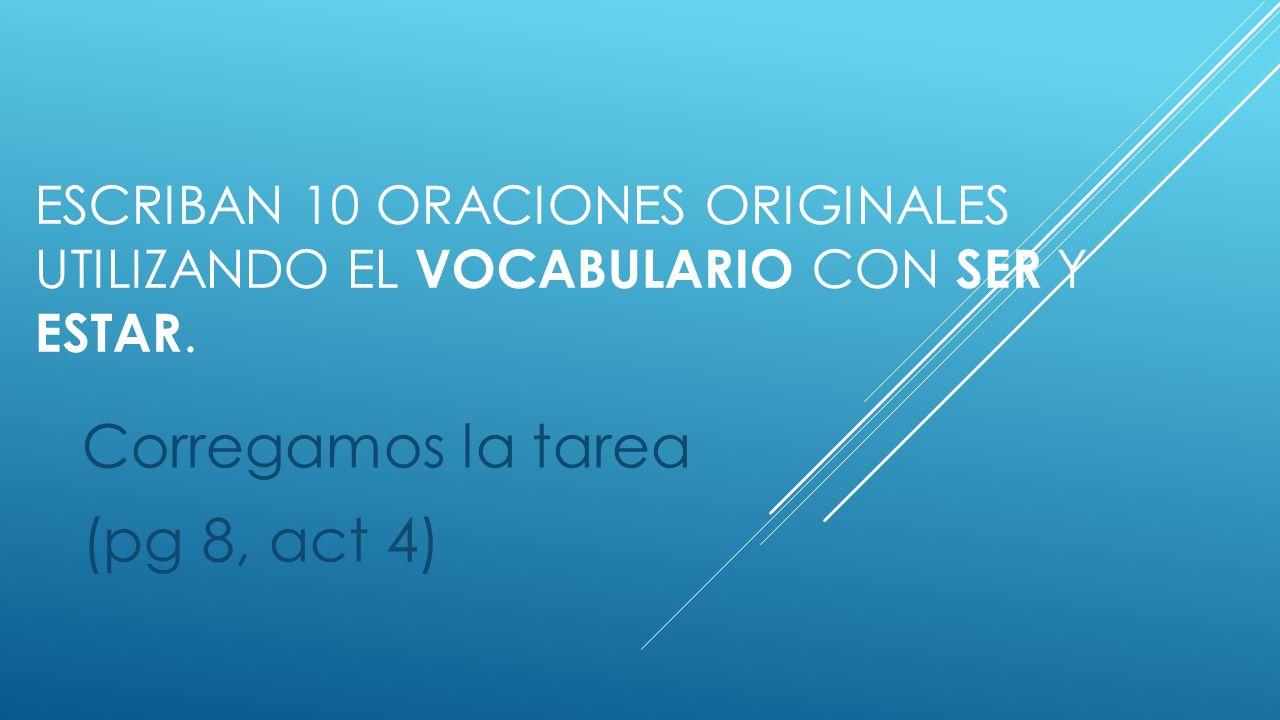 ESCRIBAN 10 ORACIONES ORIGINALES UTILIZANDO EL VOCABULARIO CON SER Y ESTAR.