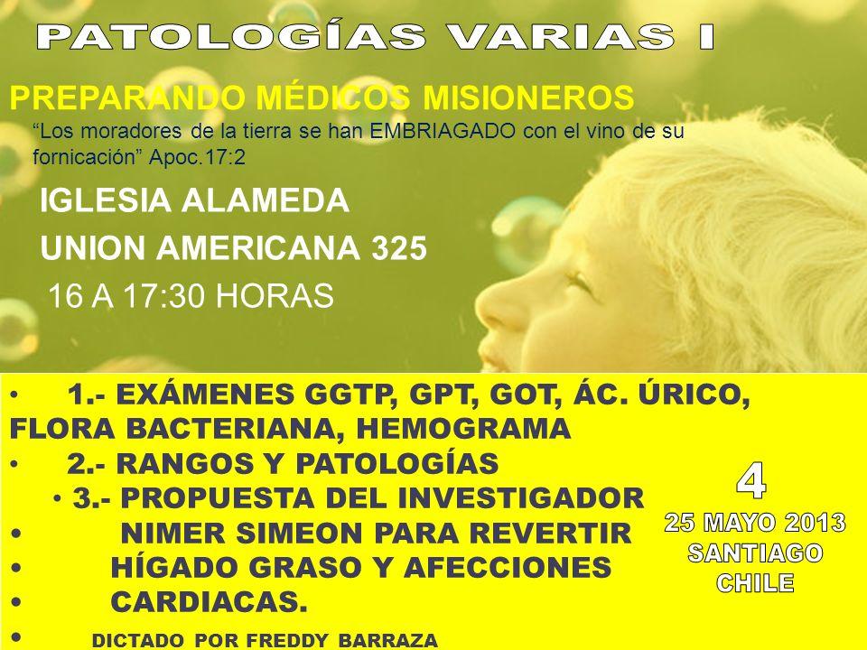 1.- EXÁMENES GGTP, GPT, GOT, ÁC. ÚRICO, FLORA BACTERIANA, HEMOGRAMA 2.- RANGOS Y PATOLOGÍAS 3.- PROPUESTA DEL INVESTIGADOR NIMER SIMEON PARA REVERTIR