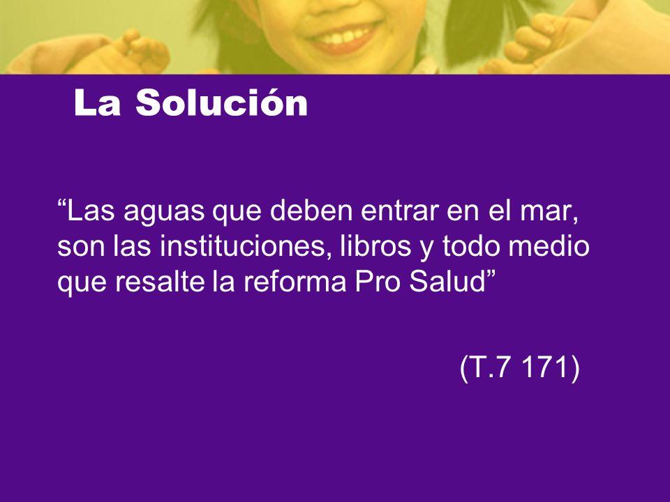 La Solución Las aguas que deben entrar en el mar, son las instituciones, libros y todo medio que resalte la reforma Pro Salud (T.7 171)