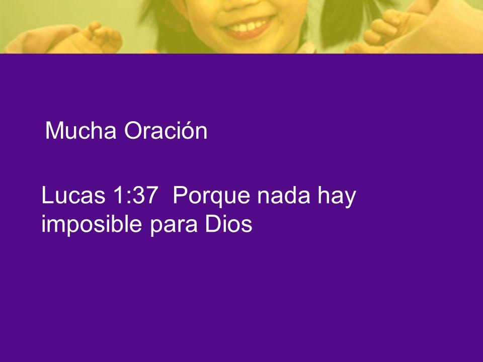 Mucha Oración Lucas 1:37 Porque nada hay imposible para Dios