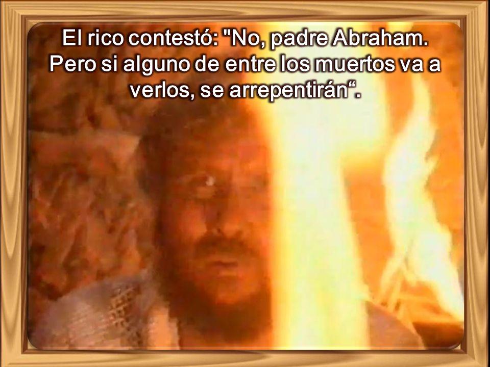 Abrahán le dice: Tienen a Moisés y a los profetas; que los escuchen .