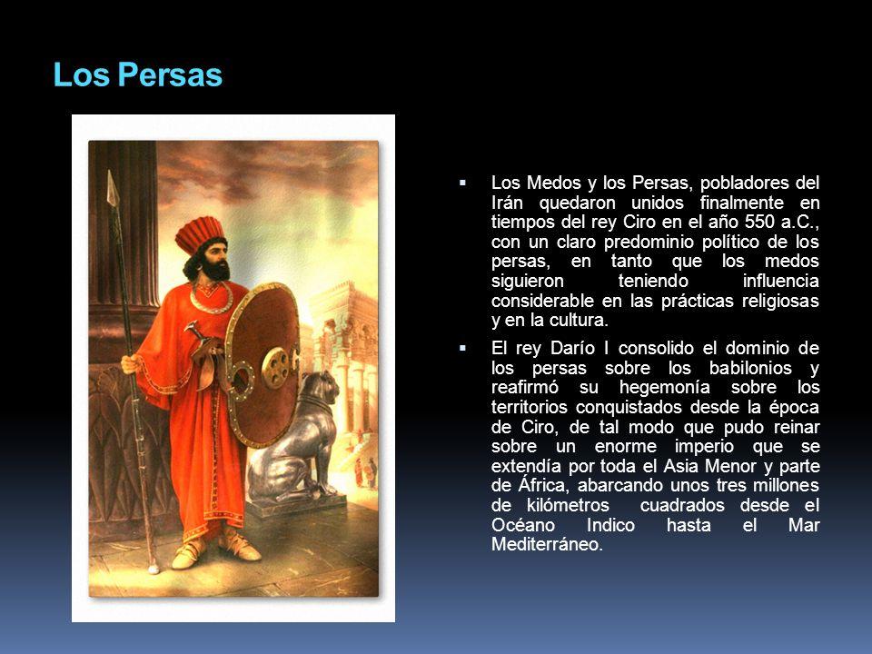 Los Persas Los Medos y los Persas, pobladores del Irán quedaron unidos finalmente en tiempos del rey Ciro en el año 550 a.C., con un claro predominio