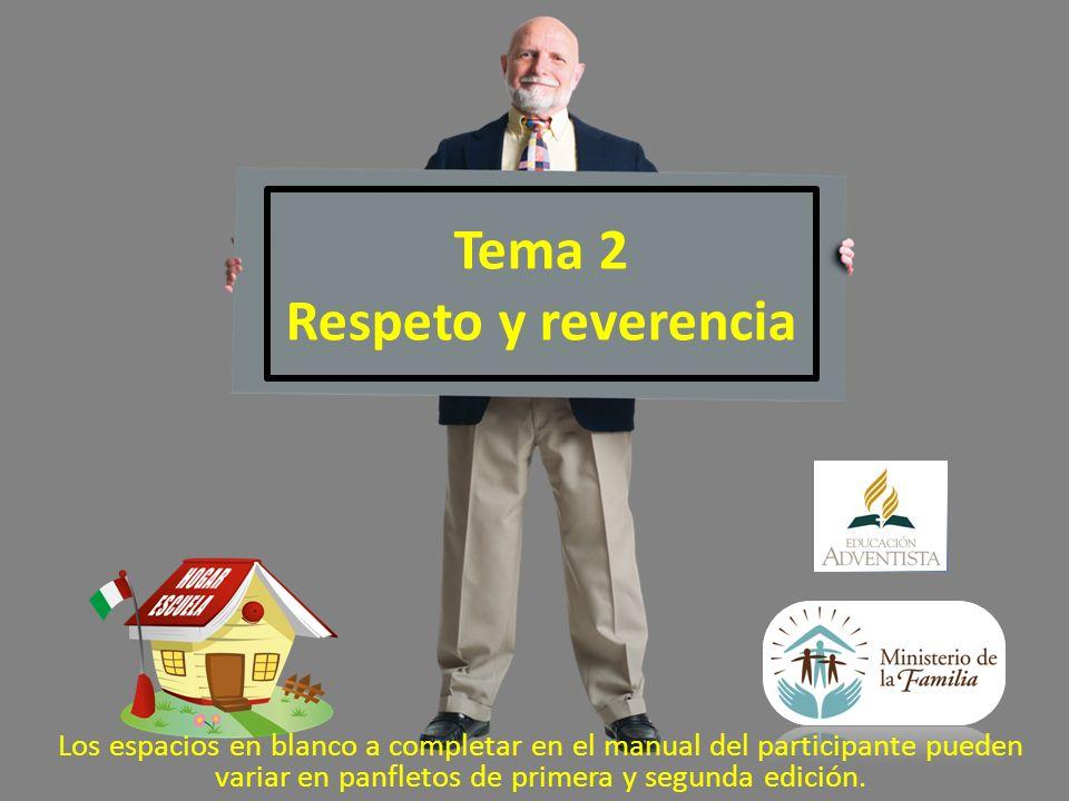 Tema 2 Respeto y reverencia Los espacios en blanco a completar en el manual del participante pueden variar en panfletos de primera y segunda edición.