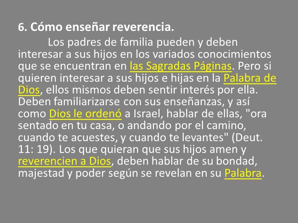 6. Cómo enseñar reverencia. Los padres de familia pueden y deben interesar a sus hijos en los variados conocimientos que se encuentran en las Sagradas