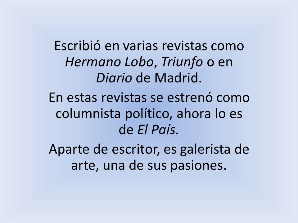 Escribió en varias revistas como Hermano Lobo, Triunfo o en Diario de Madrid. En estas revistas se estrenó como columnista político, ahora lo es de El