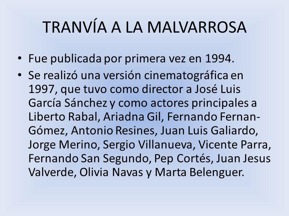 TRANVÍA A LA MALVARROSA Fue publicada por primera vez en 1994. Se realizó una versión cinematográfica en 1997, que tuvo como director a José Luis Garc
