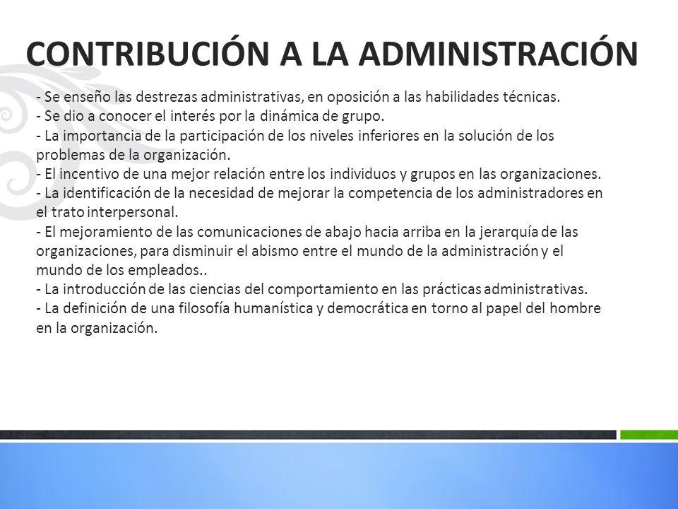 CONTRIBUCIÓN A LA ADMINISTRACIÓN - Se enseño las destrezas administrativas, en oposición a las habilidades técnicas. - Se dio a conocer el interés por