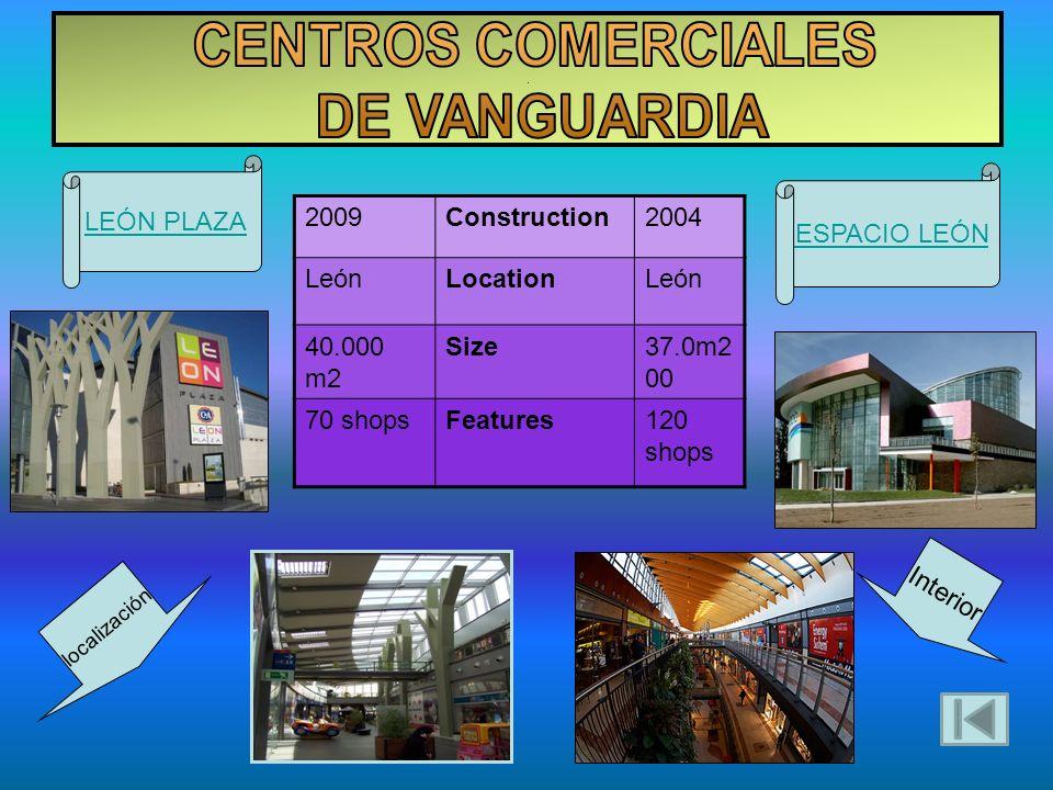 . 2009Construction2004 LeónLocationLeón 40.000 m2 Size37.0m2 00 70 shopsFeatures120 shops LEÓN PLAZA ESPACIO LEÓN l o c a l i z a c i ó n I n t e r i o r