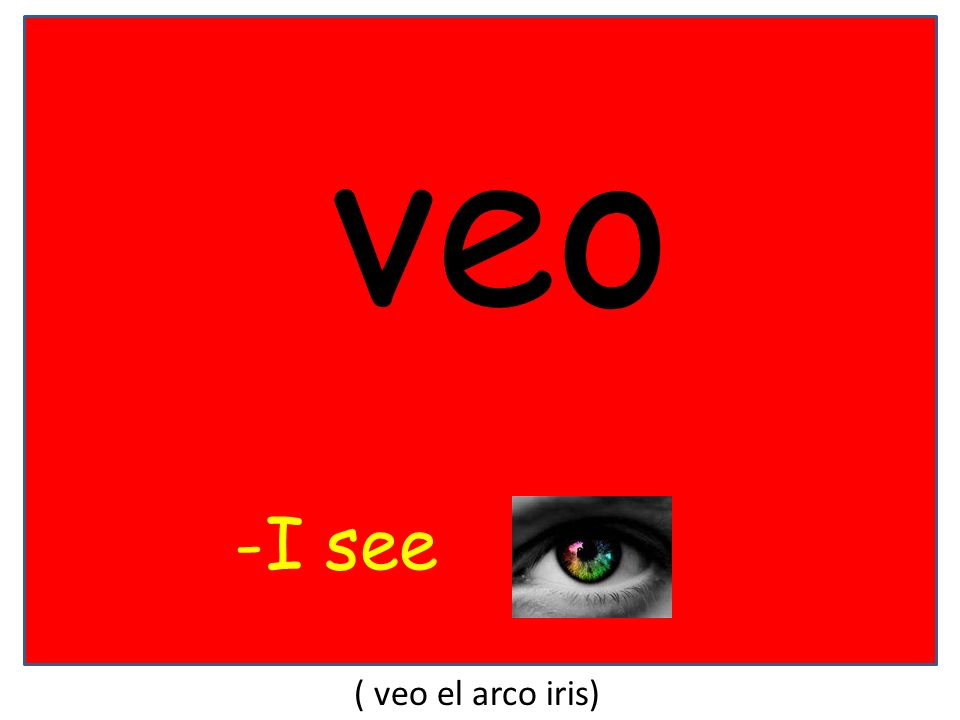 veo -I see ( veo el arco iris)