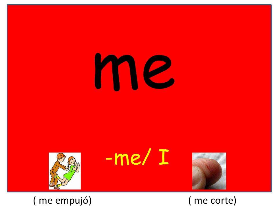 me -me/ I ( me empujó)( me corte)