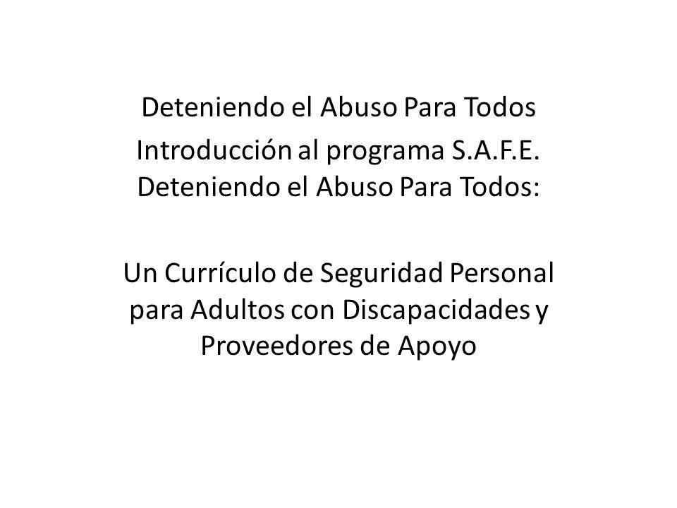 Deteniendo el Abuso Para Todos Introducción al programa S.A.F.E. Deteniendo el Abuso Para Todos: Un Currículo de Seguridad Personal para Adultos con D