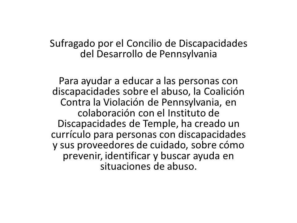 Sufragado por el Concilio de Discapacidades del Desarrollo de Pennsylvania Para ayudar a educar a las personas con discapacidades sobre el abuso, la C