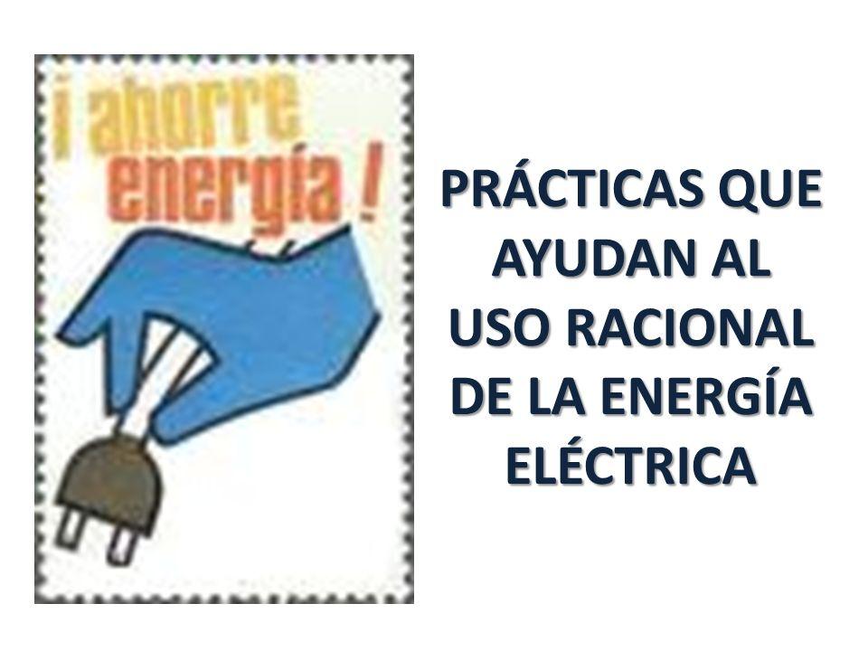PRÁCTICAS QUE AYUDAN AL USO RACIONAL DE LA ENERGÍA ELÉCTRICA