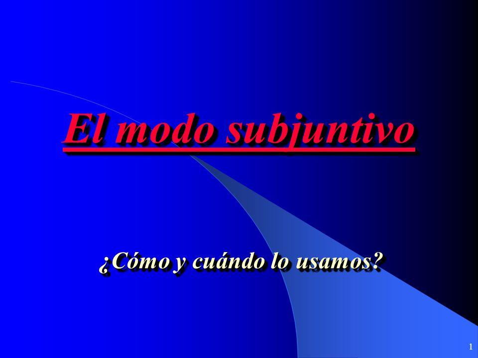 1 El modo subjuntivo El modo subjuntivo El modo subjuntivo El modo subjuntivo ¿Cómo y cuándo lo usamos?