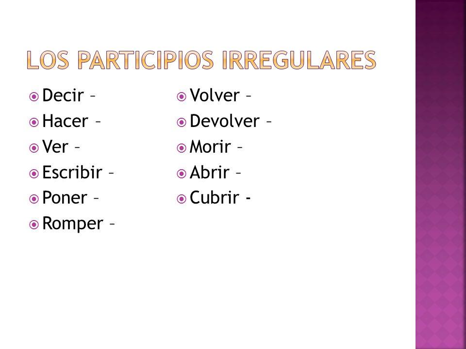 Decir – Hacer – Ver – Escribir – Poner – Romper – Volver – Devolver – Morir – Abrir – Cubrir -