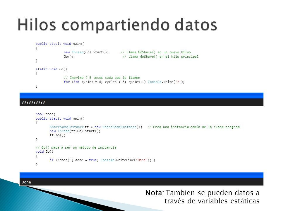 public static void main() { new Thread(Go).Start(); // Llama GoShare() en un nuevo hiloo Go(); // Llama GoShare() en el hilo principal } static void G