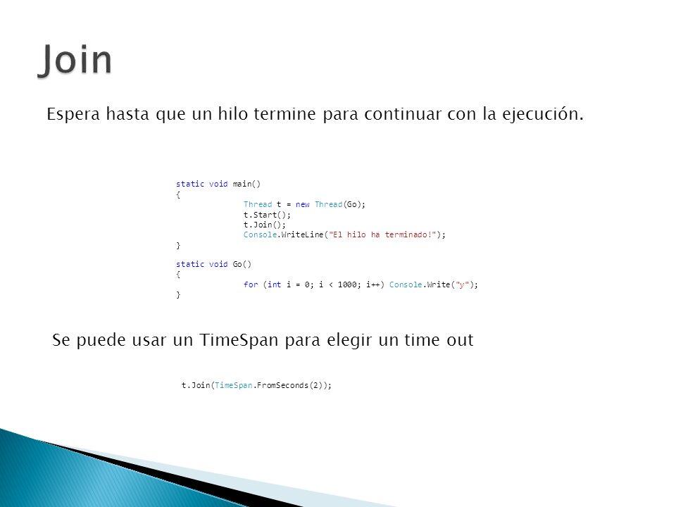 Espera hasta que un hilo termine para continuar con la ejecución. static void main() { Thread t = new Thread(Go); t.Start(); t.Join(); Console.WriteLi