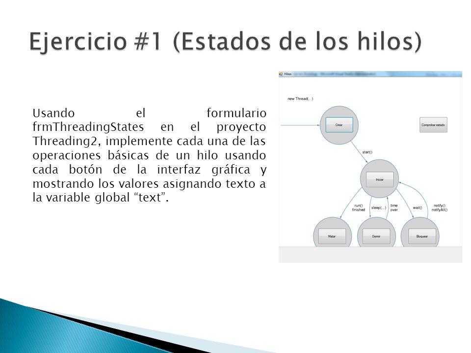 Usando el formulario frmThreadingStates en el proyecto Threading2, implemente cada una de las operaciones básicas de un hilo usando cada botón de la i