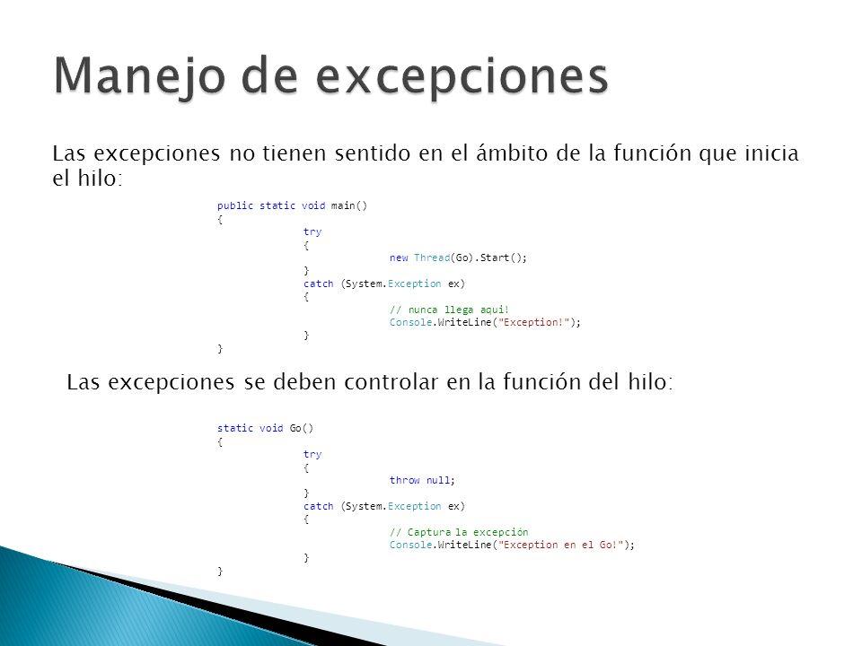 Las excepciones no tienen sentido en el ámbito de la función que inicia el hilo: public static void main() { try { new Thread(Go).Start(); } catch (Sy