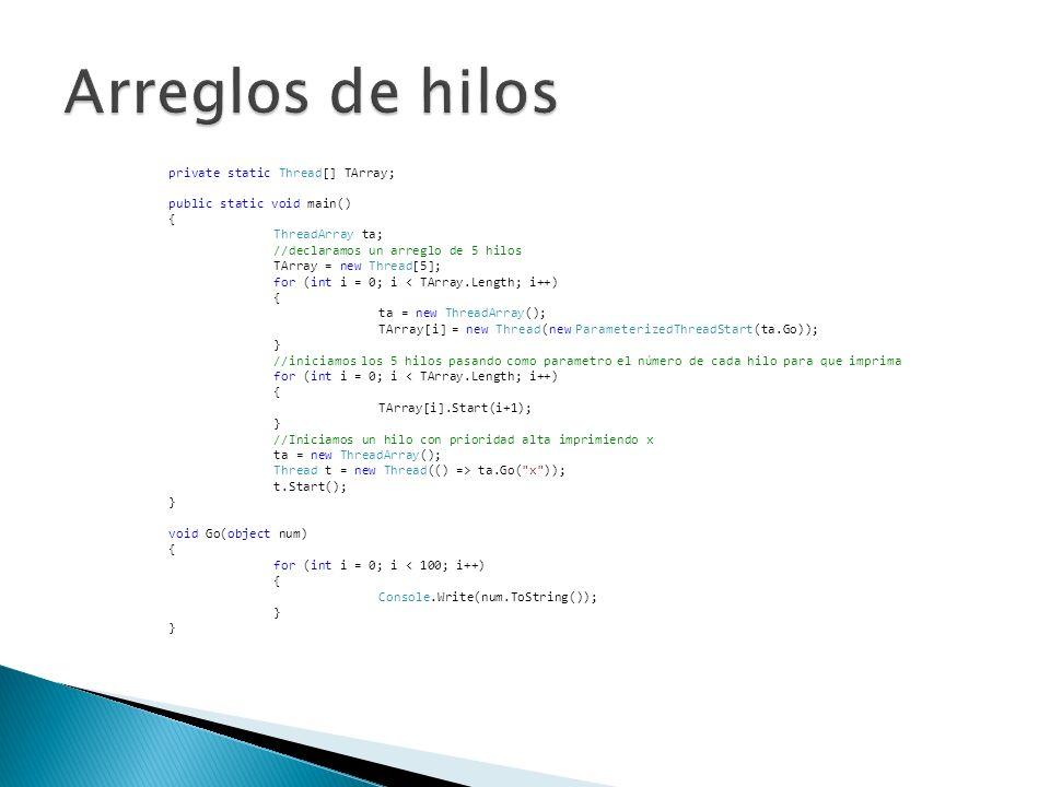 private static Thread[] TArray; public static void main() { ThreadArray ta; //declaramos un arreglo de 5 hilos TArray = new Thread[5]; for (int i = 0;