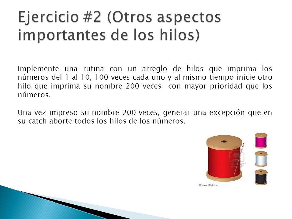 Implemente una rutina con un arreglo de hilos que imprima los números del 1 al 10, 100 veces cada uno y al mismo tiempo inicie otro hilo que imprima s
