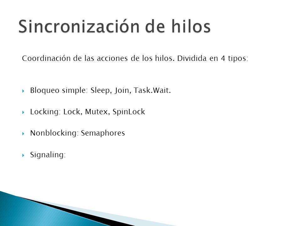Coordinación de las acciones de los hilos. Dividida en 4 tipos: Bloqueo simple: Sleep, Join, Task.Wait. Locking: Lock, Mutex, SpinLock Nonblocking: Se