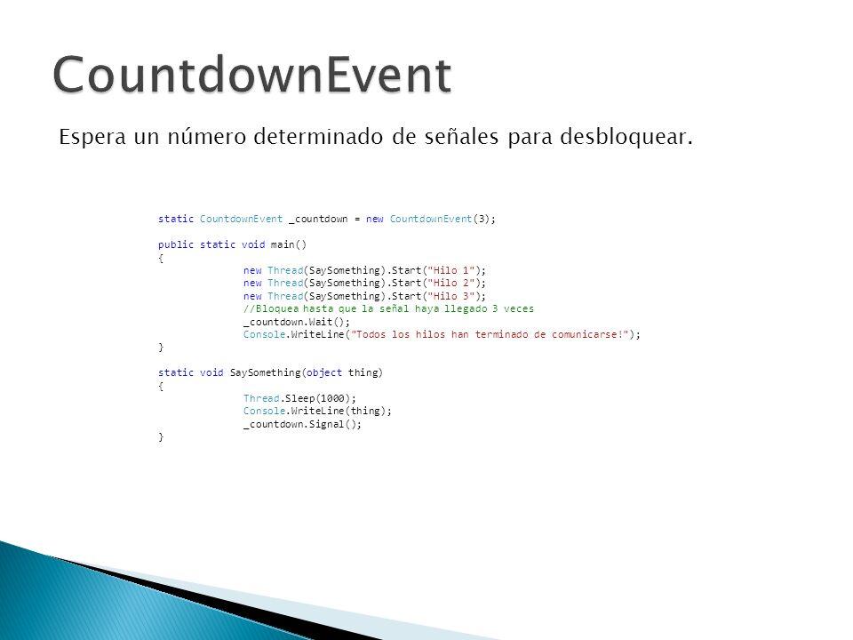 Espera un número determinado de señales para desbloquear. static CountdownEvent _countdown = new CountdownEvent(3); public static void main() { new Th