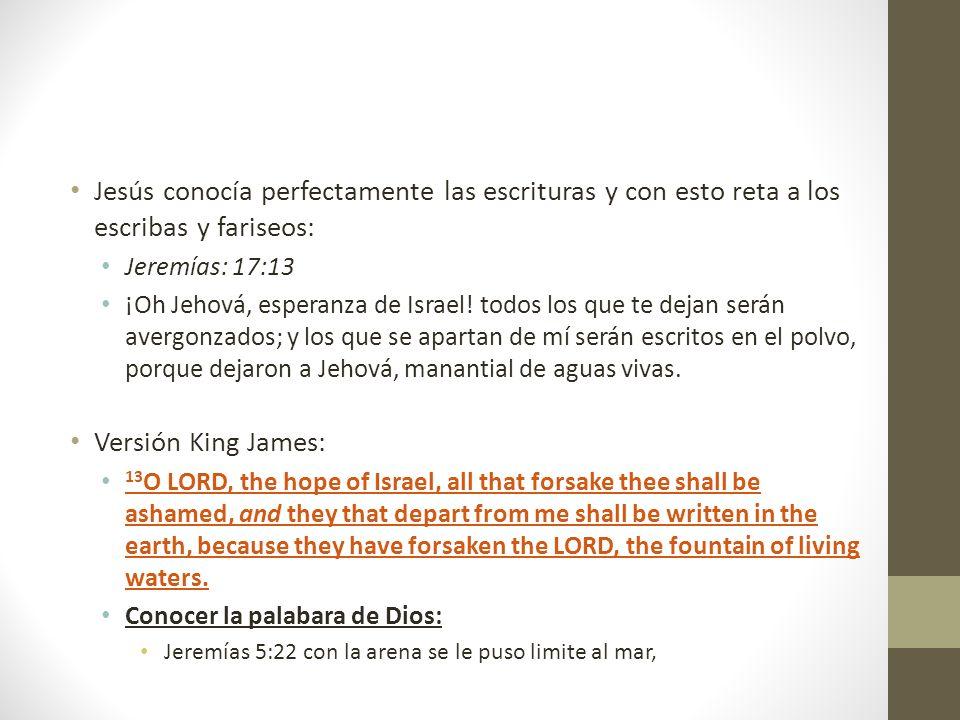 Jesús conocía perfectamente las escrituras y con esto reta a los escribas y fariseos: Jeremías: 17:13 ¡Oh Jehová, esperanza de Israel! todos los que t