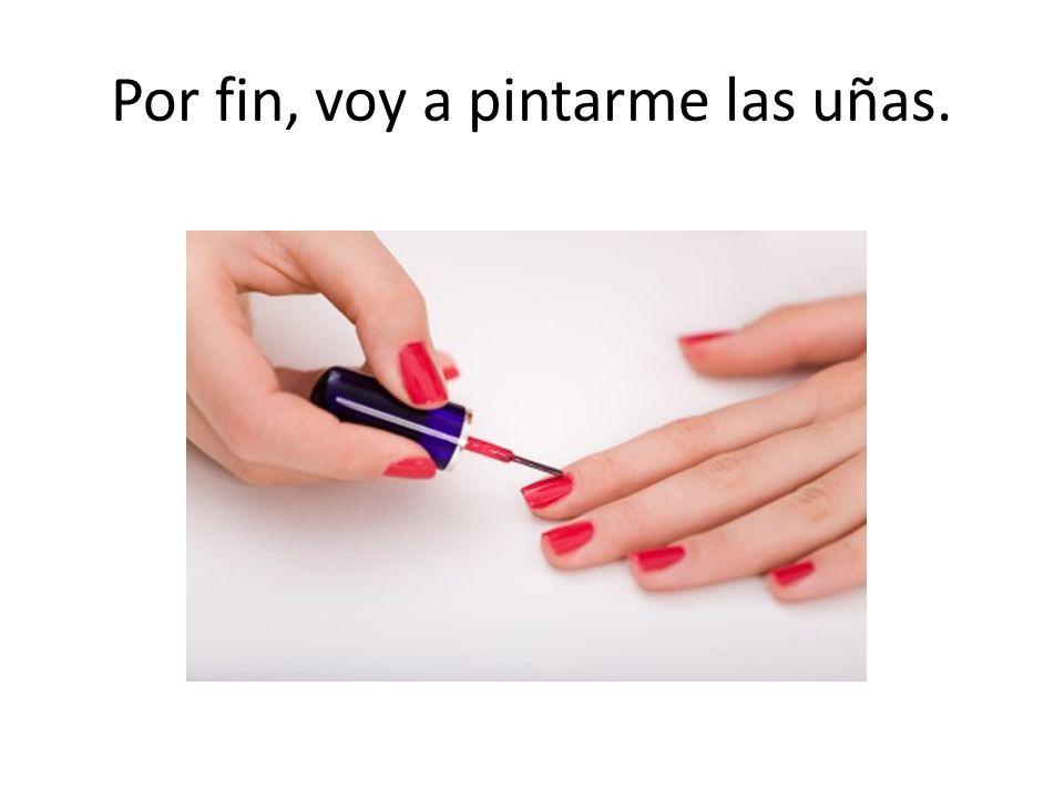 Por fin, voy a pintarme las uñas.