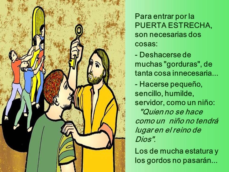 Basta acoger esa oferta, adherirse a Jesús y entrar por la puerta estrecha .