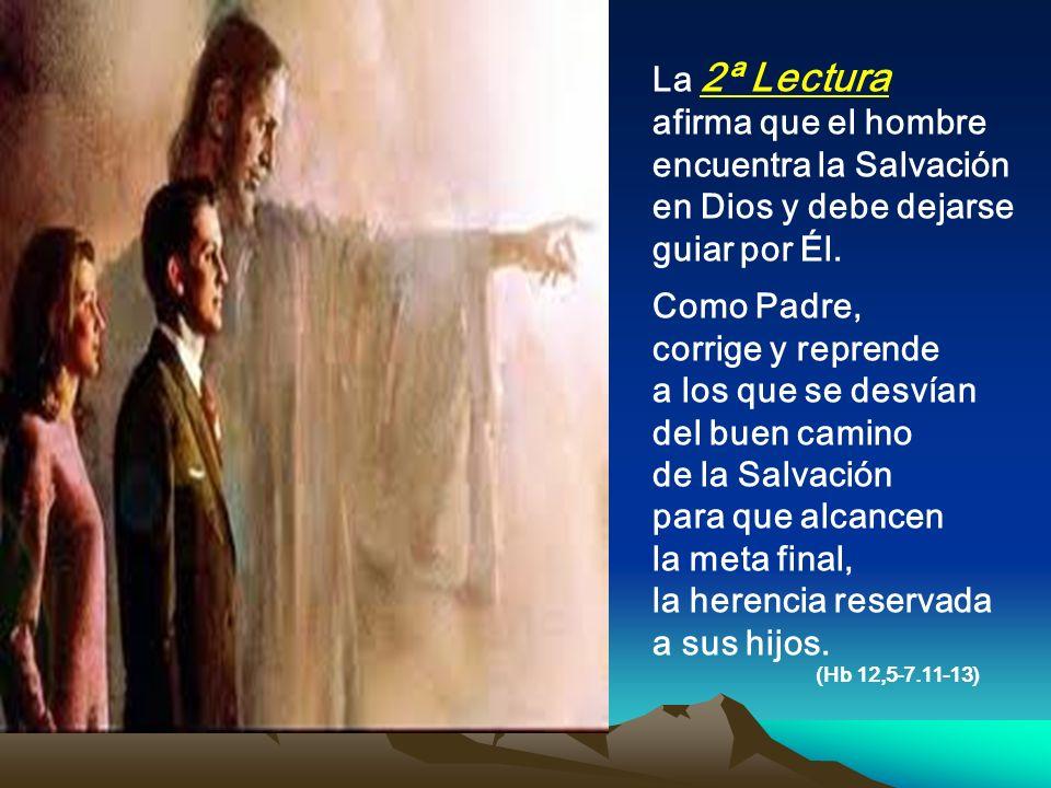 La 2ª Lectura afirma que el hombre encuentra la Salvación en Dios y debe dejarse guiar por Él.