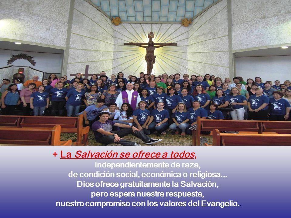 + La Salvación se ofrece a todos, independientemente de raza, de condición social, económica o religiosa...