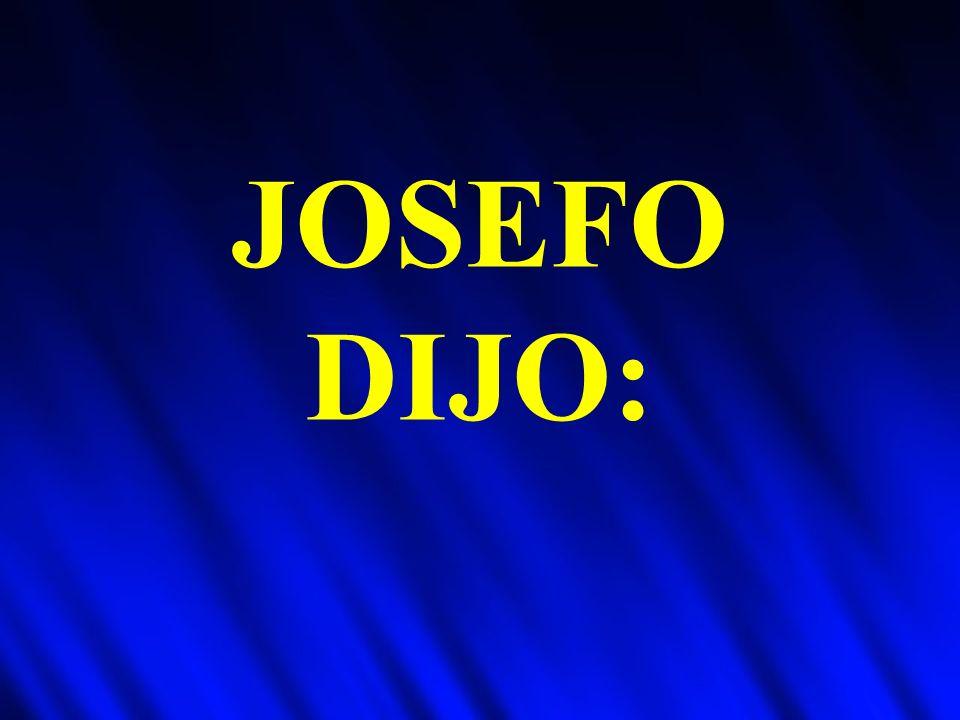 JOSEFO DIJO: