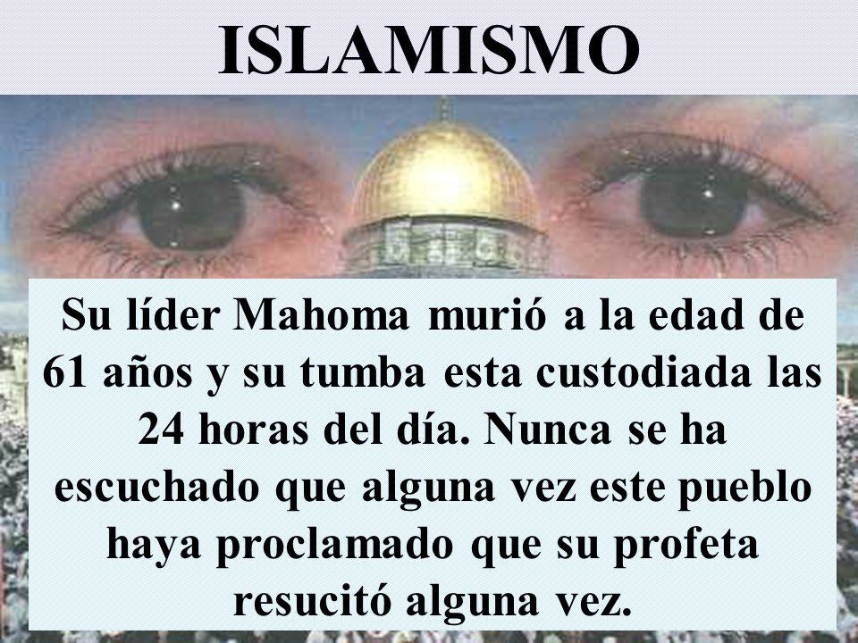 Todos dicen que tienen la verdad Su líder Mahoma murió a la edad de 61 años y su tumba esta custodiada las 24 horas del día. Nunca se ha escuchado que